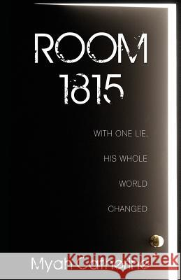 Room 1815: With One Lie, His Whole World Changed Myah Catherine 9781486615650