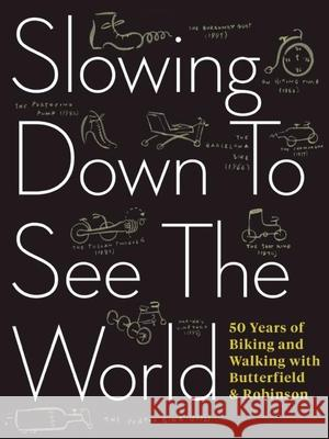 Slowing Down to See the World: 50 Years of Biking and Walking with Butterfield & Robinson Charlie Scott Frank Viva 9781487000714