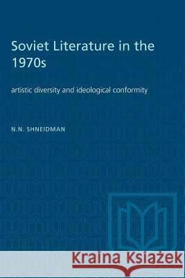 Soviet Literature in the 1970s: Artistic diversity and ideological conformity Norman N. Shneidman 9781487572686