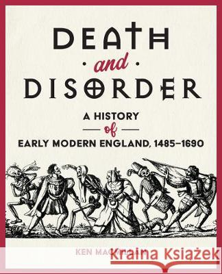 Death and Disorder: A History of Early Modern England, 1485-1690 Ken MacMillan 9781487588489