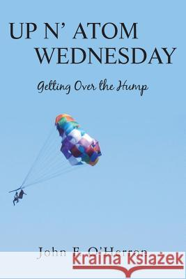 Up N' Atom Wednesday: Getting Over the Hump John F. O'Herron 9781489500441