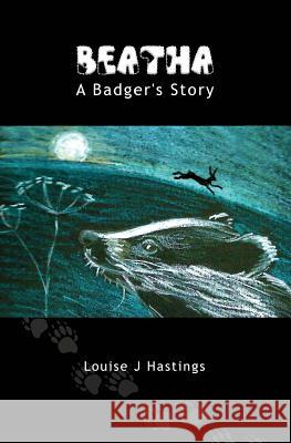 Beatha: A Badger's Story Louise J. Hastings 9781489528933