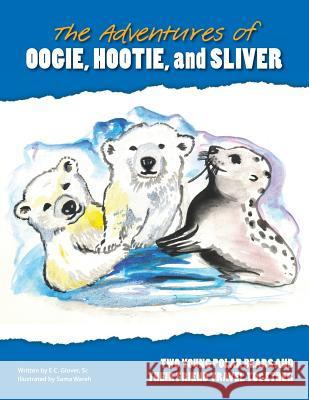 The Adventures of Hootie, Oogie, and Sliver E. C. Glove Sama Wareh 9781489531865 Createspace