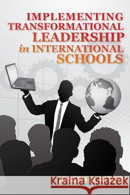Implementing Transformational Leadership in International Schools Joseph D. Ritco 9781489537393