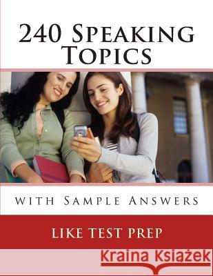 240 Speaking Topics: With Sample Answers (Volume 2) Like Test Prep 9781489544087