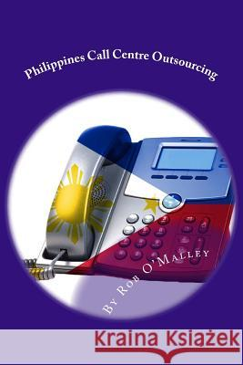 Philippines Call Centre Outsourcing Rob O'Malley 9781489544766