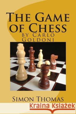 The Game of Chess: By Carlo Goldoni MR Simon Thomas Simon Thomas 9781489556066