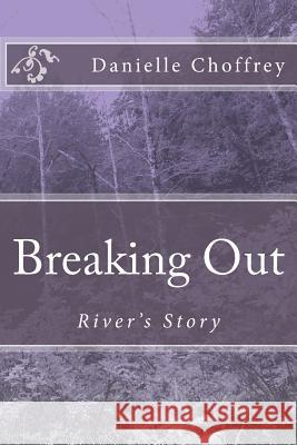 Breaking Out: River's Story Danielle Choffrey 9781489569554