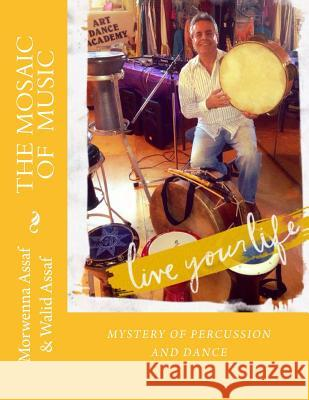 The Mosaic of Music: Mystery of Percussion and Dance Morwenna Assaf Walid Assaf 9781489583178