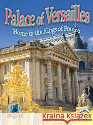 Palace of Versailles: Home to the Kings of France Jennifer Howse 9781489634016