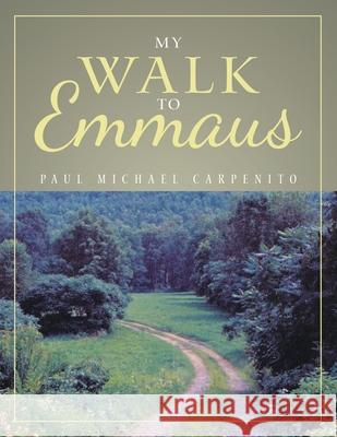 MY WALK TO EMMAUS PAUL MICH CARPENITO 9781489729033