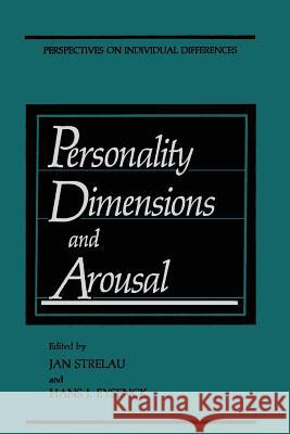 Personality Dimensions and Arousal Jan Strelau Michael Eysenck 9781489920454