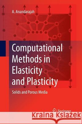 Computational Methods in Elasticity and Plasticity: Solids and Porous Media A Anandarajah   9781489982414 Springer