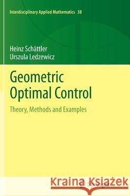 Geometric Optimal Control : Theory, Methods and Examples Heinz Schattler Urszula Ledzewicz 9781489986801 Springer