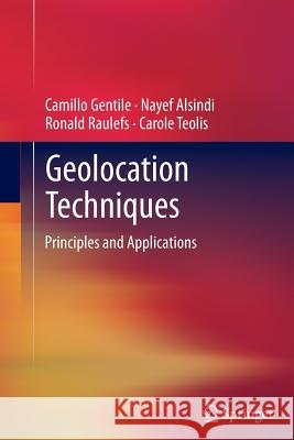 Geolocation Techniques: Principles and Applications Camillo Gentile Nayef Alsindi Ronald Raulefs 9781489990723 Springer
