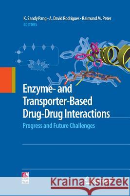 Enzyme- And Transporter-Based Drug-Drug Interactions: Progress and Future Challenges K Sandy Pang A David Rodrigues Raimund M Peter 9781489994899 Springer