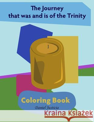 The Journey That Was and Is of the Trinity: Coloring Book Daniel Justicia 9781490314495