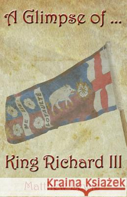 A Glimpse of King Richard III Matthew Lewis 9781490321578