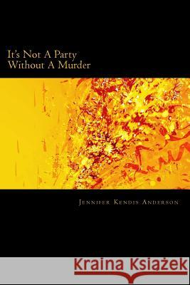 It's Not a Party Without a Murder Jennifer Kendis Anderson 9781490328119
