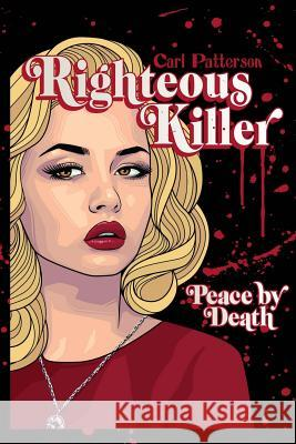 Righteous Killer: Peace by Death Carl Patterson 9781490332178