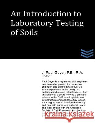 An Introduction to Laboratory Testing of Soils J. Paul Guyer 9781490333526