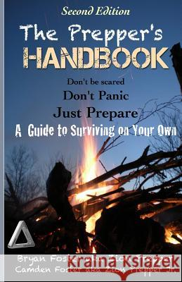 The Prepper's Handbook - Second Edition: A Guide to Surviving on Your Own Bryan Foster Zion Prepper Camden Foster 9781490371986