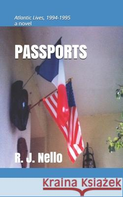 Passports: Atlantic Lives, 1994-1995 R. J. Nello 9781490373881