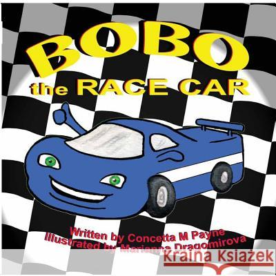 Bobo the Race Car Concetta M. Payne Marianna Dragomirova 9781490375151