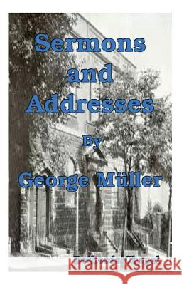 Sermons and Addresses George Muller Dr Victor Paul Wierwille 9781490394817