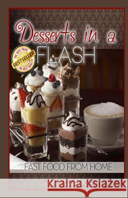 Desserts in a Flash: Fast Food from Home Peter Robinson Amy Clark James Langton 9781490395449