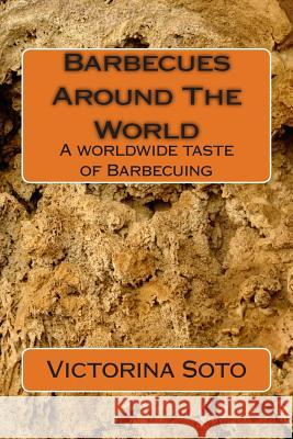 Barbecues Around the World: A Worldwide Taste of Barbecuing Victorina Soto 9781490406824