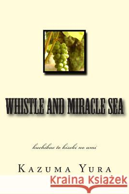 Whistle and Miracle Sea: Kuchibue to Kiseki No Umi Kazuma Yura 9781490412597