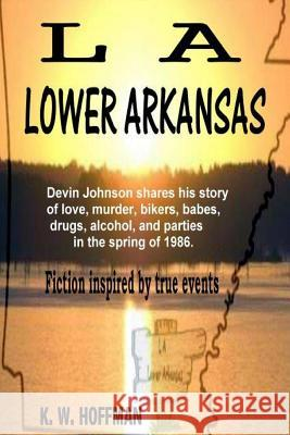 L a Lower Arkansas K. W. Hoffman 9781490448473