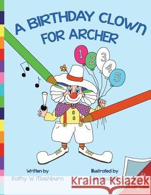 A Birthday Clown for Archer Coloring Book: CB Kathy W. Mashburn Mary Ellen Kinsey Jo Linsdell 9781490461663