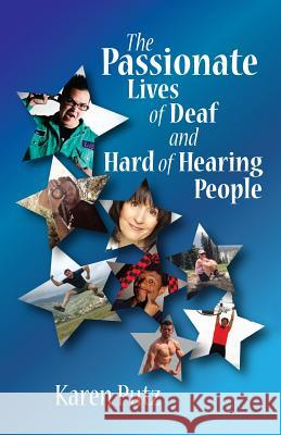 The Passionate Lives of Deaf and Hard of Hearing People Karen Putz 9781490465203