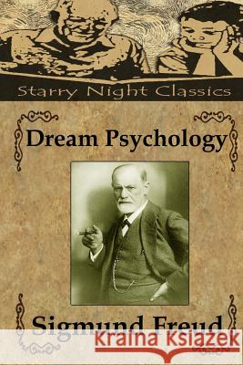 Dream Psychology: Psychoanalysis for Beginners Sigmund Freud Richard S. Hartmetz 9781490496412