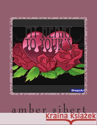 My Heart to Your's: Love Poems Amber June Sibert 9781490507040