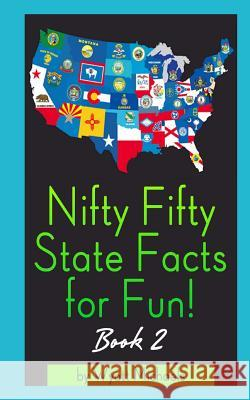 Nifty Fifty State Facts for Fun! Book 2 Stephen R. Donaldson Wyatt Michaels 9781490512235