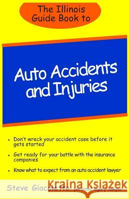 The Illinois Guide Book to Auto Accidents and Injuries Steve Giacoletto 9781490513843