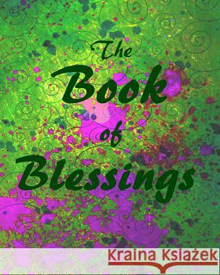 The Book of Blessings: Recipes, Traditions and Memories of Our Family Debora Dyess 9781490518329 Createspace
