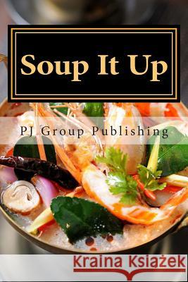 Soup It Up: A Collection of Simple Thai Soup Recipes Pj Group Publishing 9781490519500