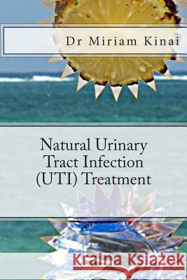 Natural Urinary Tract Infection (Uti) Treatment Dr Miriam Kinai 9781490522098