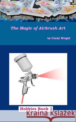 The Magic of Airbrush Art Cindy Wright 9781490549255