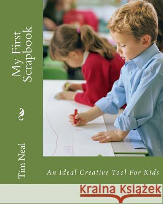 My First Scrapbook: An Ideal Creative Tool for Kids Tim Neal 9781490549279