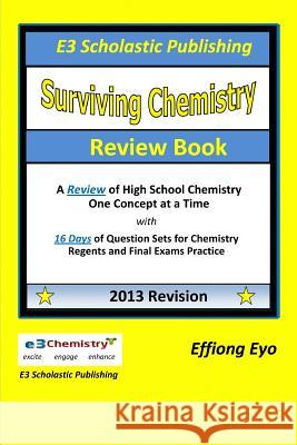 Surviving Chemistry Review Book - 2013 Revision: A Review of High School Chemistry One Concept at a Time Effiong Eyo 9781490561370