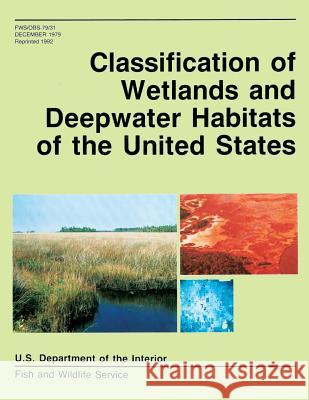 Classification of Wetlands and Deepwater Habitats of the United States U. S. Departm Fis 9781490566757