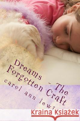 Dreams - The Forgotten Craft Carol Ann Lewis 9781490581477