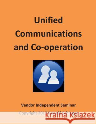 Unified Communications and Co-Operation Catharina Ingelman-Sundberg Ronald Schlager 9781490599328