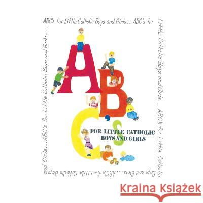 Abc's for Little Catholic Boys and Girls Grace Madruga 9781490751849