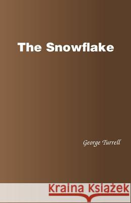The Snowflake George Turrell 9781490775722 Trafford Publishing
